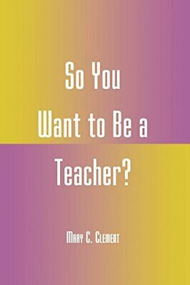 £37.79 • Buy So You Want To Be A Teacher? By Clement, Mary C. Book The Cheap Fast Free Post