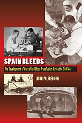 £22.77 • Buy Spain Bleeds: The Development Of Battlefield Blood Transfusion During The Civil