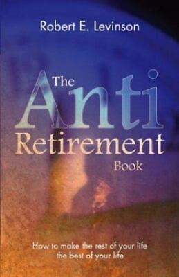 £13.96 • Buy The Anti-Retirement Book By Robert E. Levinson