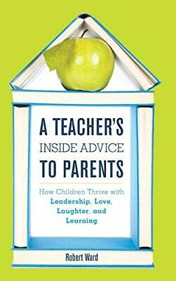 £18.31 • Buy A Teacher's Inside Advice To Parents: How Children Thrive With Leadership Love L