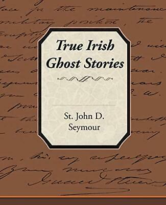 £8.79 • Buy True Irish Ghost Stories By Seymour, St John D. Paperback Book The Cheap Fast