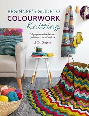 £14.40 • Buy Beginners Guide To Colourwork Knitting By Ella Austin (Paperback 2019) New Book