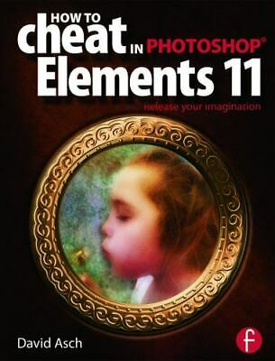 £6.94 • Buy How To Cheat In Photoshop Elements 11 : Release Your Imagination By David Asch