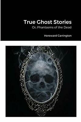 £11.79 • Buy True Ghost Stories: Or; Phantasms Of The Dead By Carrington, Hereward Book The