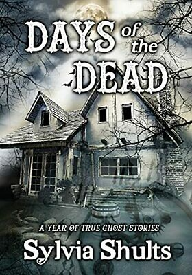 £14.09 • Buy Days Of The Dead: A Year Of True Ghost Stories By Shults, Sylvia Book The Cheap