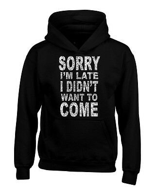 $23.63 • Buy SORRY I`m Late I Didn`t Want To Come Hoodies Funny  Lazy Tired Sweatshirts