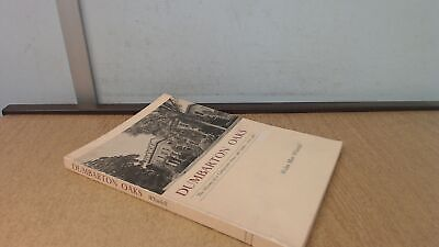 Dumbarton Oaks The History Of A Georgetown House And Garden 1800-		 • 15.09£