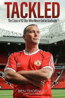 Tackled - Ben Thornley - The Class Of 92 Star Who Never Got To Graduate - SIGNED • 19.99£