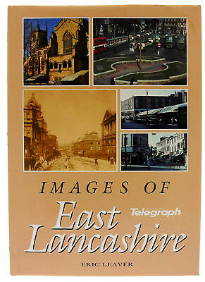 IMAGES OF EAST LANCASHIRE   HARDBACK  BOOK  By Eric Leaver     RRP £16.99    NEW • 6.99£