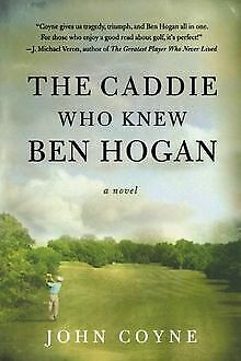 The Caddie Who Knew Ben Hogan By Coyne, John | Book | Condition Good • 5.26£