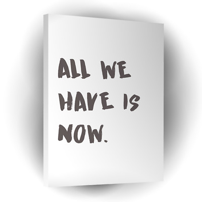 All We Have Is Now Typography Canvas Wall Art Picture Print • 36.99£