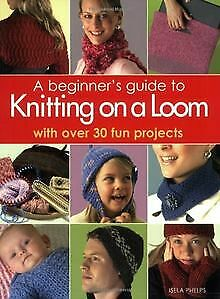 £4 • Buy Beginner's Guide To Knitting On A Loom: With Ove...   Book   Condition Very Good