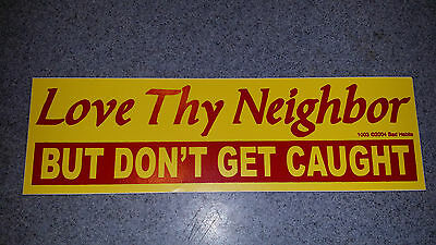 AU5.97 • Buy  Bumper Sticker  Love Thy Neighbor But Dont Get Caught...... Free Ship