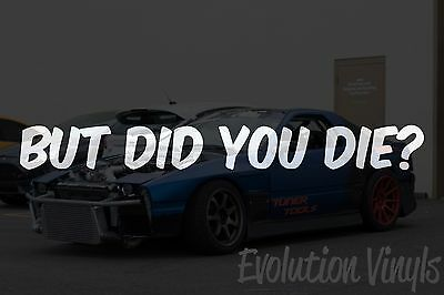 $1.99 • Buy BUT DID YOU DIE V1 Decal Sticker - JDM Lowered Stance Low Drift Slammed Turbo