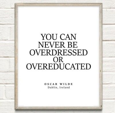 A4 Oscar Wilde Overdressed Overeducated Typography Print Quote Home UNFRAMED • 4.50£