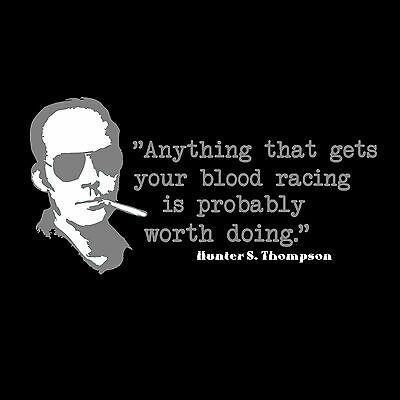 $19.95 • Buy Hunter S. Thompson  Quote  T-Shirt *High Quality, All Sizes*