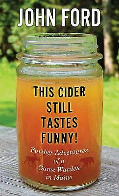 $4.49 • Buy This Cider Still Tastes Funny!: Further Adventures Of A Maine Game Warden
