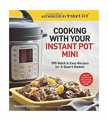 $12.99 • Buy Cooking With Your Instant Pot® Mini: 100 Quick & Easy Recipes For 3-Quart Mod...