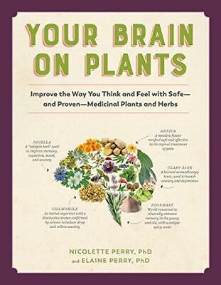Your Brain On Plants: Improve The Way You Think And Feel With Safe--And Proven-- • 13.76£