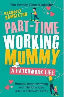 Part-Time Working Mummy: A Patchwork Life, Hambleton, Rachaele, Excellent Book • 5.79£