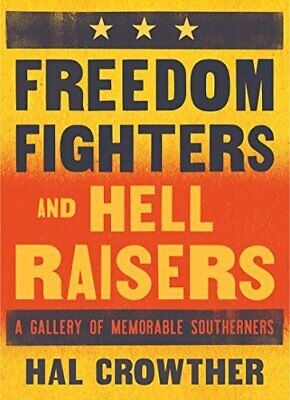 Freedom Fighters And Hell Raisers: A Gallery Of Memorable Southerners, Hardback • 17.81£