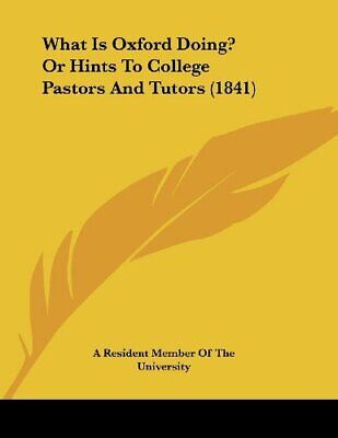 What Is Oxford Doing? Or Hints To College Pastors And Tutors (1841), Paperback, • 14.28£