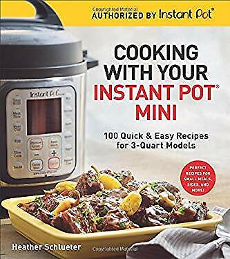 $7.34 • Buy Cooking With Your Instant Pot® Mini: 100 Quick & Easy Recipes For 3-Quart Models