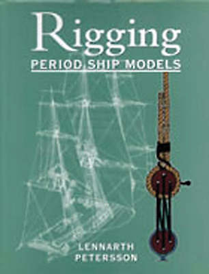 The Rigging Of Period Ship Models: A Step-by-step Guide To The Intricacies Of... • 30£