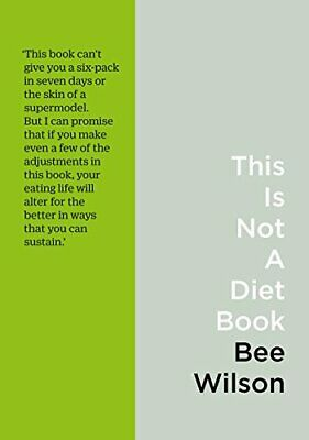 This Is Not A Diet Book: A User?s Guide To Eating Well New Paperback Book • 7.79£