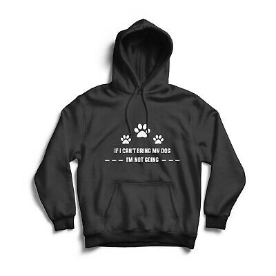 $30.60 • Buy IF I CAN'T BRING MY DOG I'M NOT GOING Hooded Sweatshirt Dog Dad Printed Hoodies