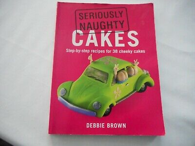 £4.50 • Buy Seriously Naughty Cakes By Debbie Brown - Paperback Book - Good Condition