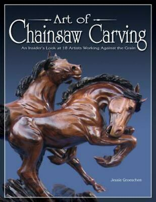 Art Of Chainsaw Carving : An Insider's Look At 18 Artists Jessie Groeschen Book  • 10.01£