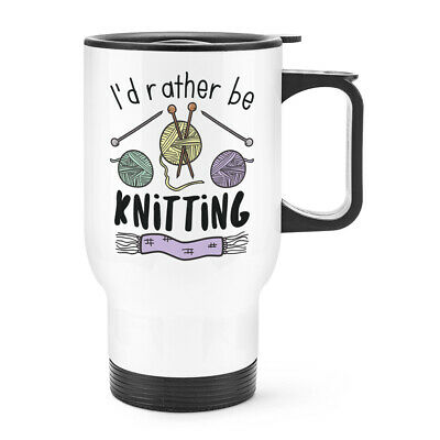 £16.99 • Buy I'd Rather Be Knitting Travel Mug Cup With Handle Worlds Best Knitter Mum