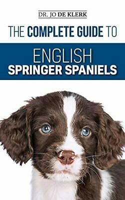 £25.47 • Buy The Complete Guide To English Springer Spaniels: Learn The Basics Of Training Nu