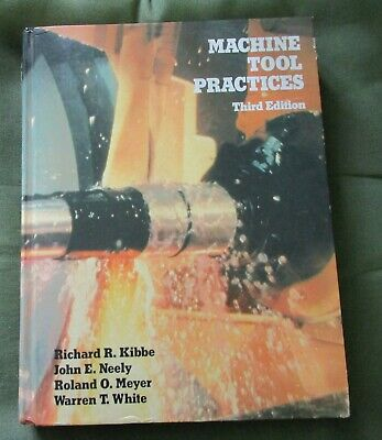 $20 • Buy Machine Tool Practices-3rd Edition By R. Kibbe, J. Neely, R. Meyer & W. White