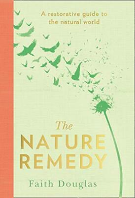 £13.72 • Buy The Nature Remedy: A Restorative Guide To The Natural World By Faith Douglas (Ha