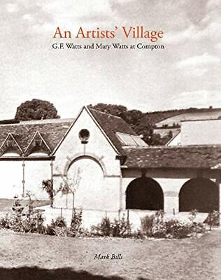 £24.15 • Buy An Artist's Village: G.F. And Mary Watts In Compton By Mark Bills New Book