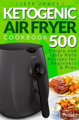 $1.26 • Buy Ketogenic Air Fryer Cookbook: 500 Simple And Tasty Keto Recipes For Beginners A…