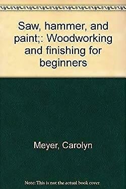 £8 • Buy Saw, Hammer, And Paint : Woodworking And Finishing For Beginners
