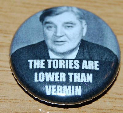 Nye Bevan  The Tories Are Lower Than Vermin  25mm Badge Labour Conservatives Nhs • 0.99£