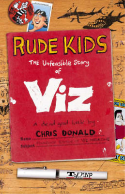 Rude Kids: The Unfeasible Story Of  Viz , Chris Donald, Used; Good Book • 3.28£