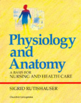 Physiology And Anatomy: A Basis For Nursing And Health Care, Rutishauser PhD, Si • 7.26£