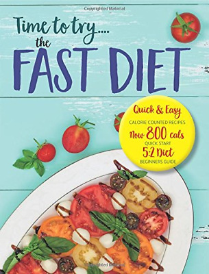 Time To Try... The FAST DIET: Quick & Easy Calorie Counted Recipes & 5:2 Guide. • 7.44£