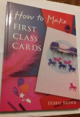 How To Make First Class Cards - Debbie Brown Hardback Book • 1.95£