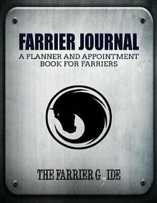 Farrier Journal A Planner And Appointment Book For Farriers [50... 9781987869729 • 18.42£
