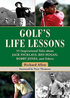 The Golf's Life Lessons: 55 Inspirational Tales About Jack Nicklaus, Ben Hogan, • 19.95£