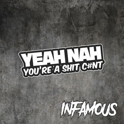 AU4.12 • Buy YEAH NAH YOU'RE A SHIT C#NT Sticker Decal - AUSSIE Car Boat 4x4 4WD JDM FUNNY