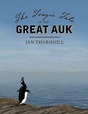 £5.08 • Buy The Tragic Tale Of The Great Auk, Thornhill, Jan, Very Good Book