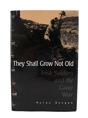$27 • Buy They Shall Grow Not Old: Irish Soldiers [Hardcover] [1997] Dungan, Myles