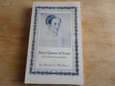 MARY QUEEN OF SCOTS THE DAUGHTER OF DEBATE By SIR ARTHUR S MACNALTY - PBACK 1971 • 9£